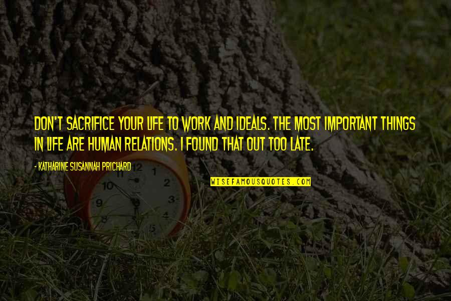 Life Sacrifice Quotes By Katharine Susannah Prichard: Don't sacrifice your life to work and ideals.