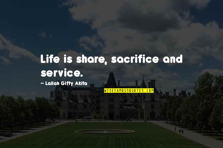 Life Sacrifice Quotes By Lailah Gifty Akita: Life is share, sacrifice and service.