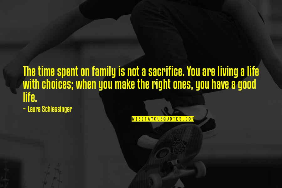 Life Sacrifice Quotes By Laura Schlessinger: The time spent on family is not a