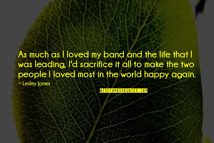 Life Sacrifice Quotes By Lesley Jones: As much as I loved my band and