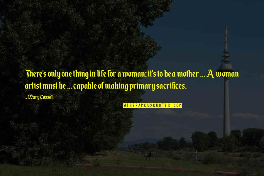 Life Sacrifice Quotes By Mary Cassatt: There's only one thing in life for a