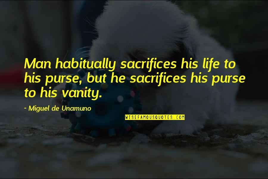 Life Sacrifice Quotes By Miguel De Unamuno: Man habitually sacrifices his life to his purse,