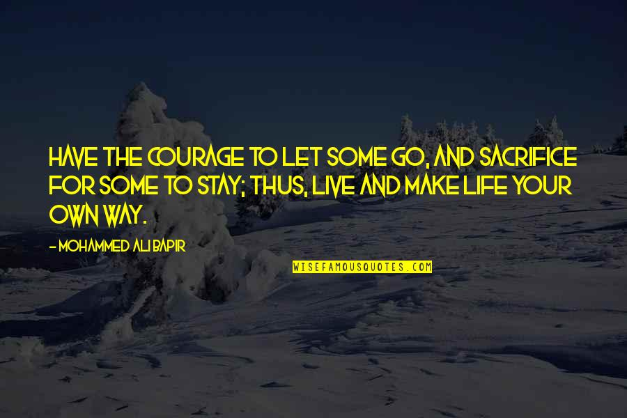 Life Sacrifice Quotes By Mohammed Ali Bapir: Have the courage to let some go, and