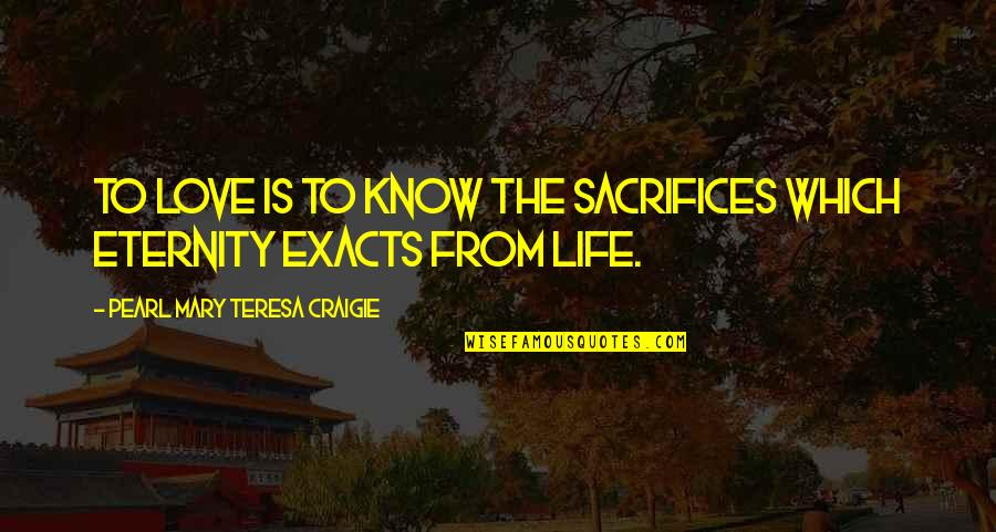 Life Sacrifice Quotes By Pearl Mary Teresa Craigie: To love is to know the sacrifices which