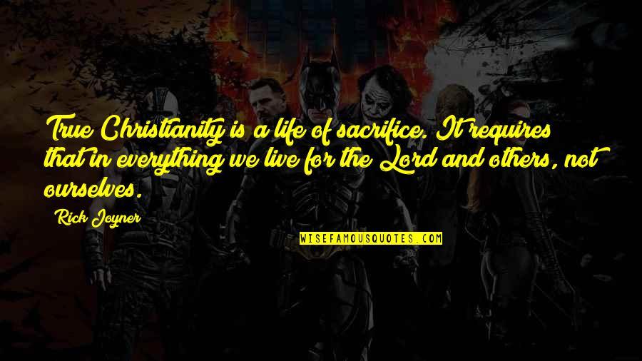 Life Sacrifice Quotes By Rick Joyner: True Christianity is a life of sacrifice. It