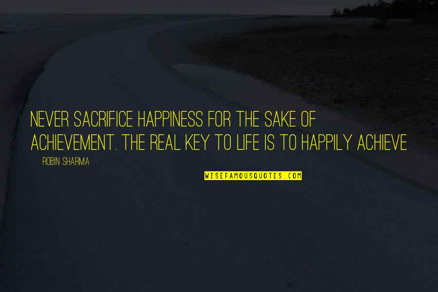 Life Sacrifice Quotes By Robin Sharma: Never sacrifice happiness for the sake of achievement.