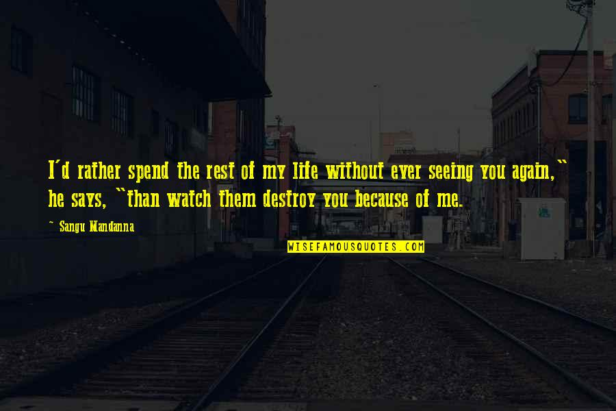 Life Sacrifice Quotes By Sangu Mandanna: I'd rather spend the rest of my life