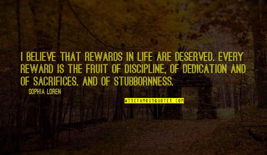 Life Sacrifice Quotes By Sophia Loren: I believe that rewards in life are deserved.