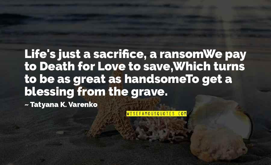 Life Sacrifice Quotes By Tatyana K. Varenko: Life's just a sacrifice, a ransomWe pay to