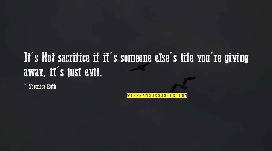 Life Sacrifice Quotes By Veronica Roth: It's Not sacrifice if it's someone else's life