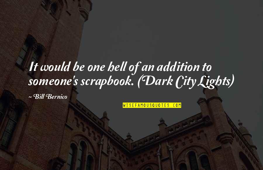 Life Scrapbook Quotes By Bill Bernico: It would be one hell of an addition