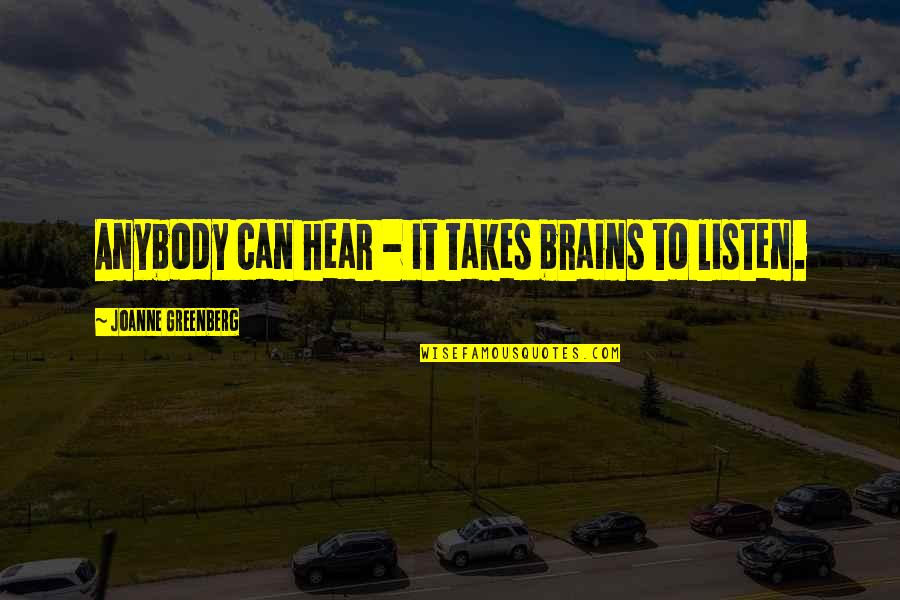 Life Scrapbook Quotes By Joanne Greenberg: Anybody can hear - it takes brains to