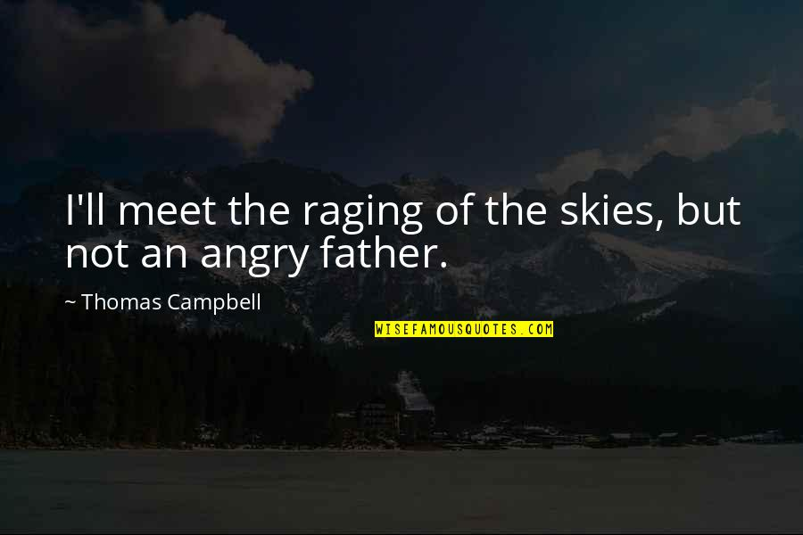 Life Scrapbook Quotes By Thomas Campbell: I'll meet the raging of the skies, but