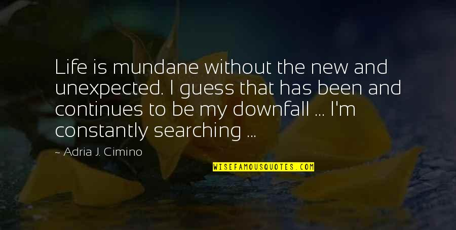 Life Searching Quotes By Adria J. Cimino: Life is mundane without the new and unexpected.