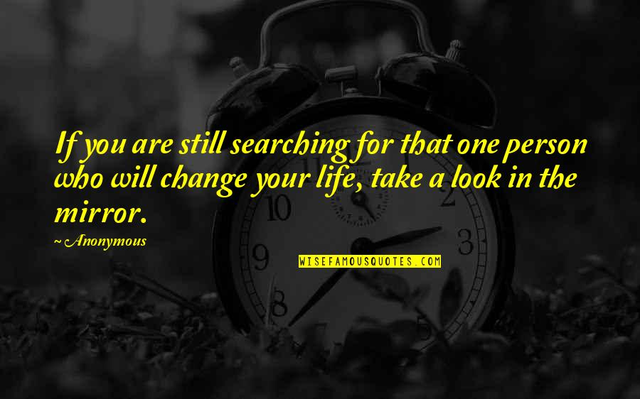 Life Searching Quotes By Anonymous: If you are still searching for that one