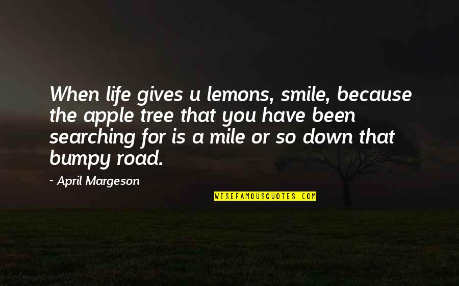 Life Searching Quotes By April Margeson: When life gives u lemons, smile, because the