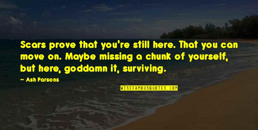 Life Searching Quotes By Ash Parsons: Scars prove that you're still here. That you