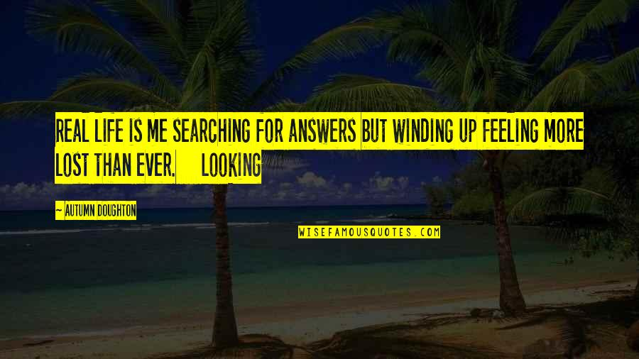 Life Searching Quotes By Autumn Doughton: Real life is me searching for answers but