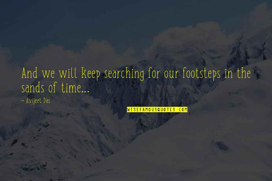 Life Searching Quotes By Avijeet Das: And we will keep searching for our footsteps