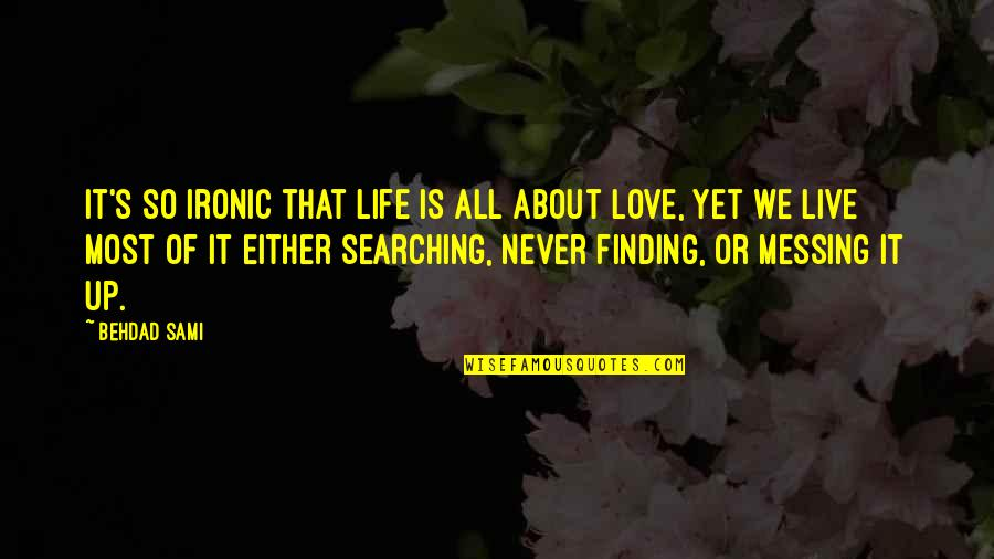 Life Searching Quotes By Behdad Sami: It's so ironic that life is all about