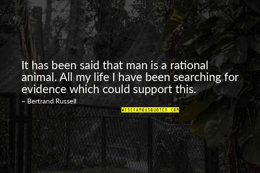 Life Searching Quotes By Bertrand Russell: It has been said that man is a