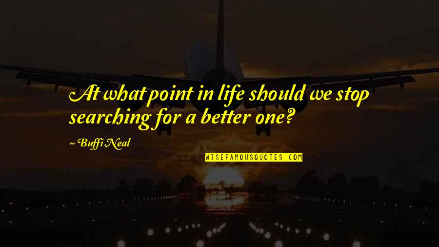 Life Searching Quotes By Buffi Neal: At what point in life should we stop