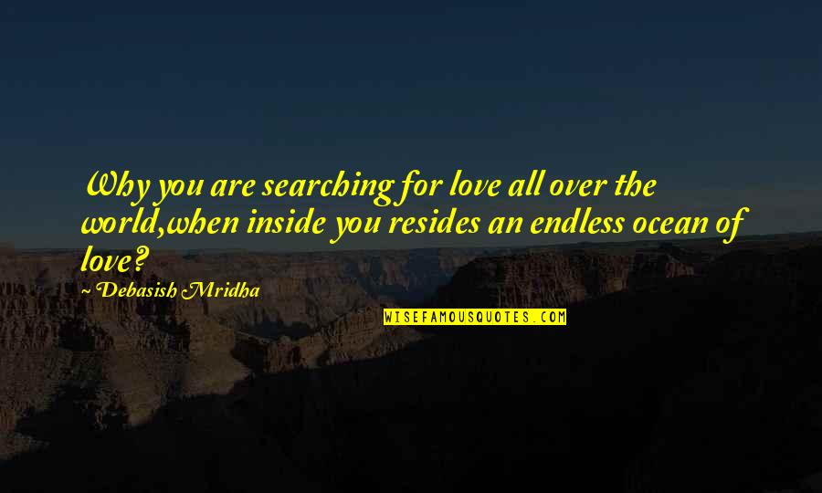 Life Searching Quotes By Debasish Mridha: Why you are searching for love all over
