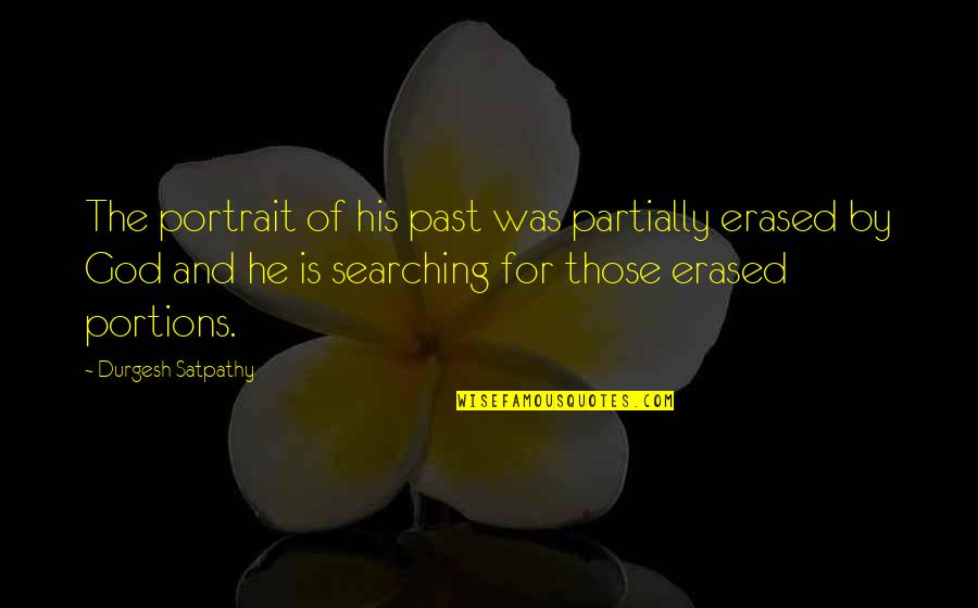 Life Searching Quotes By Durgesh Satpathy: The portrait of his past was partially erased
