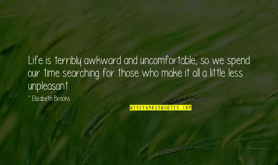 Life Searching Quotes By Elizabeth Brooks: Life is terribly awkward and uncomfortable, so we