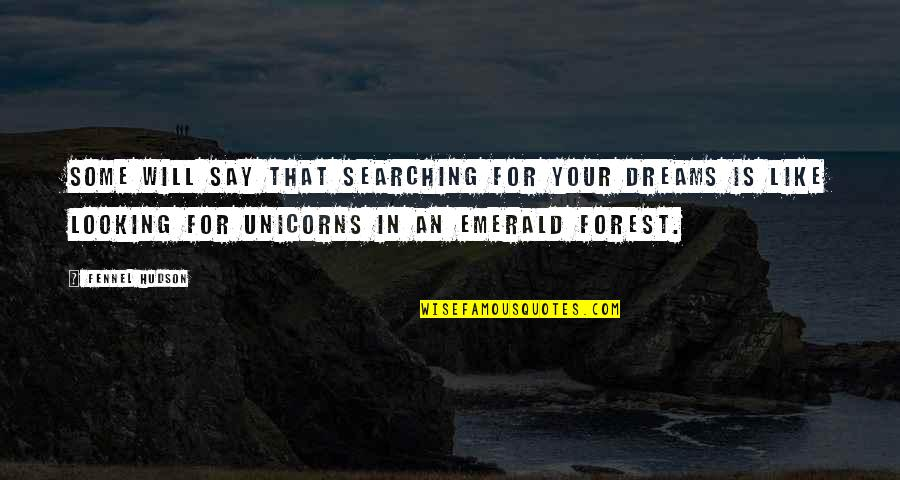 Life Searching Quotes By Fennel Hudson: Some will say that searching for your dreams
