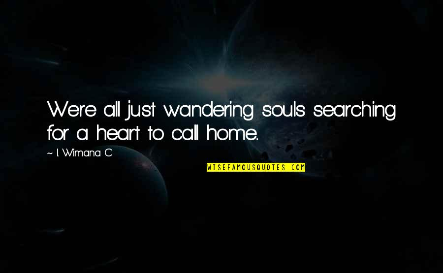 Life Searching Quotes By I. Wimana C.: We're all just wandering souls searching for a