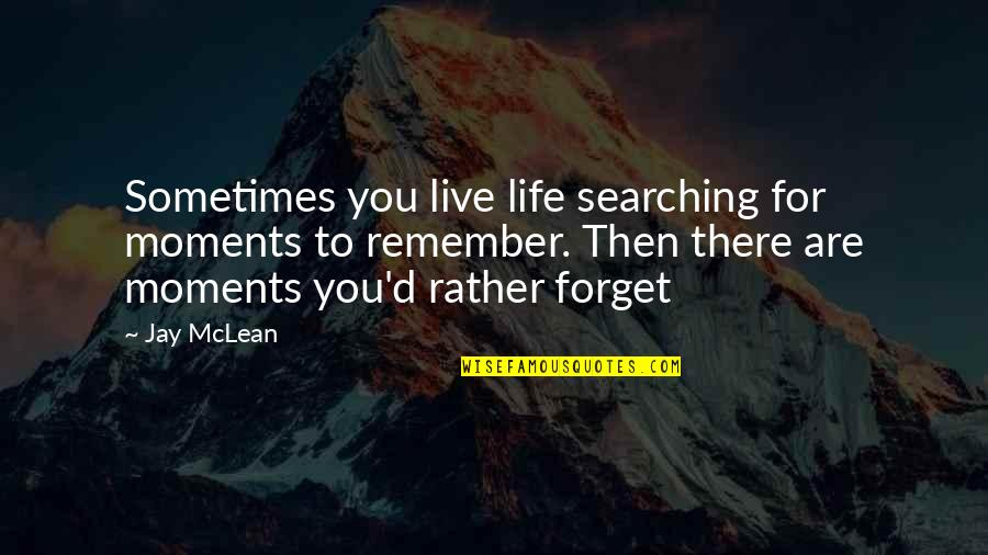 Life Searching Quotes By Jay McLean: Sometimes you live life searching for moments to