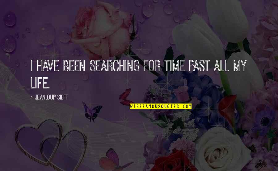 Life Searching Quotes By Jeanloup Sieff: I have been searching for time past all