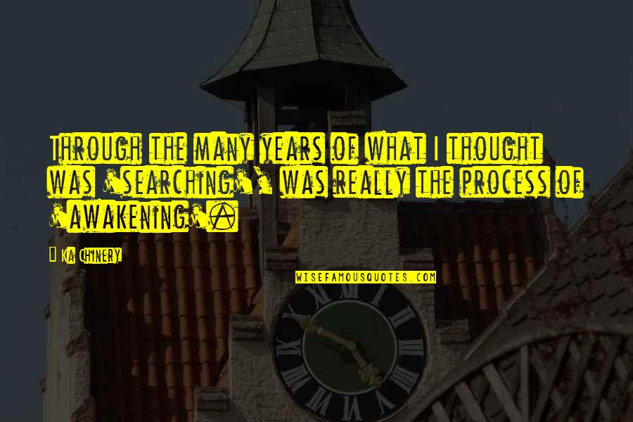 Life Searching Quotes By Ka Chinery: Through the many years of what I thought