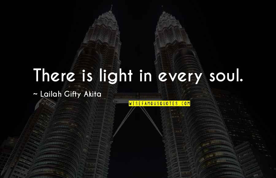 Life Searching Quotes By Lailah Gifty Akita: There is light in every soul.
