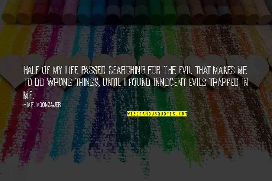Life Searching Quotes By M.F. Moonzajer: Half of my life passed searching for the