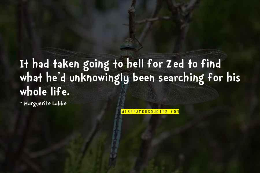 Life Searching Quotes By Marguerite Labbe: It had taken going to hell for Zed