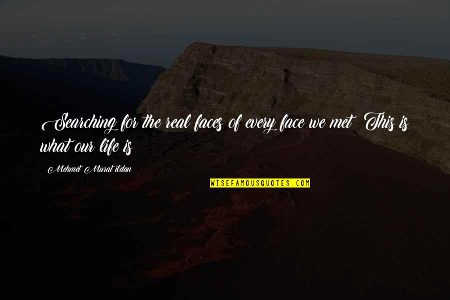 Life Searching Quotes By Mehmet Murat Ildan: Searching for the real faces of every face