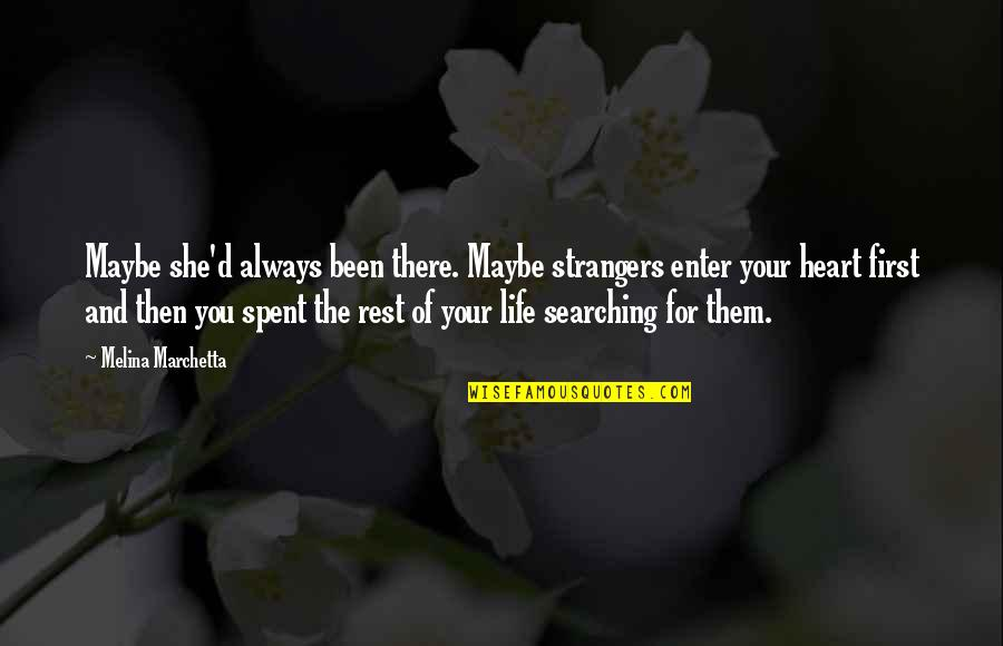 Life Searching Quotes By Melina Marchetta: Maybe she'd always been there. Maybe strangers enter