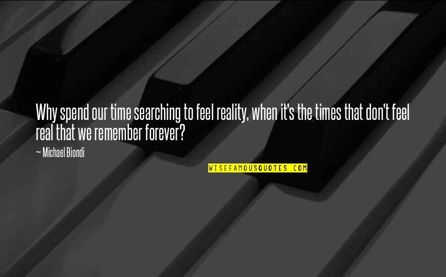 Life Searching Quotes By Michael Biondi: Why spend our time searching to feel reality,