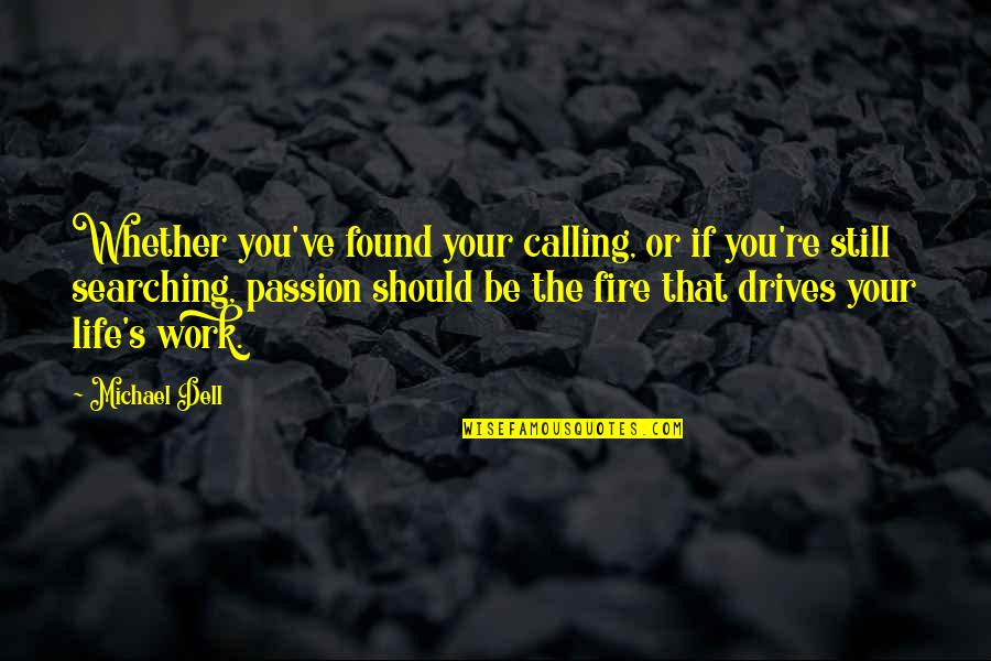 Life Searching Quotes By Michael Dell: Whether you've found your calling, or if you're
