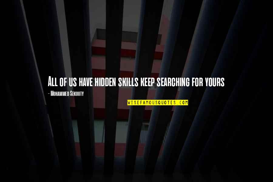 Life Searching Quotes By Mohammed Sekouty: All of us have hidden skills keep searching