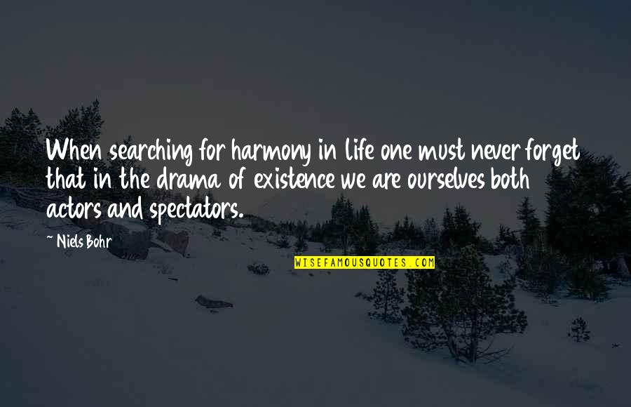 Life Searching Quotes By Niels Bohr: When searching for harmony in life one must