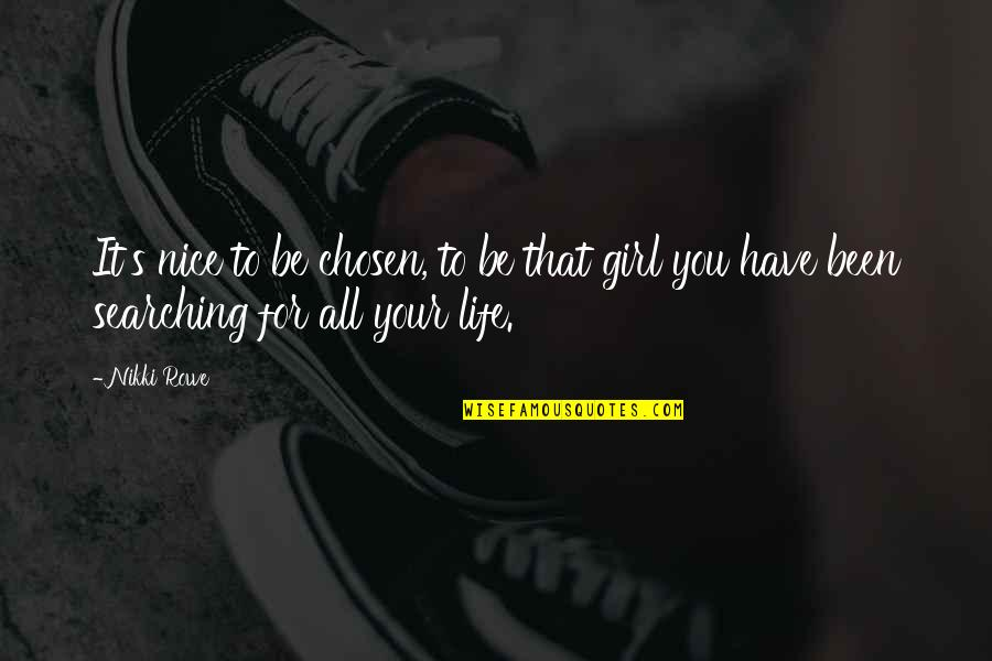 Life Searching Quotes By Nikki Rowe: It's nice to be chosen, to be that