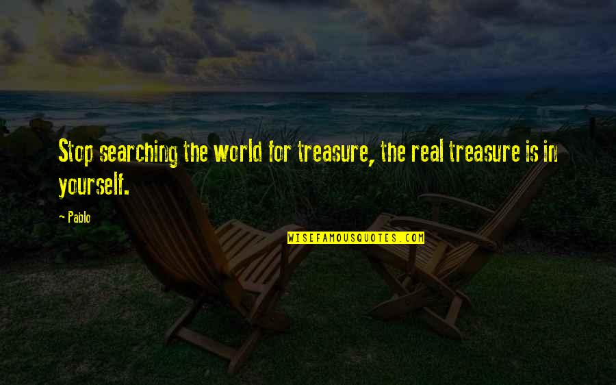 Life Searching Quotes By Pablo: Stop searching the world for treasure, the real