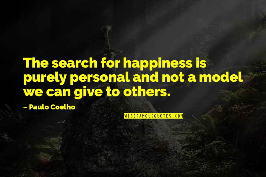 Life Searching Quotes By Paulo Coelho: The search for happiness is purely personal and