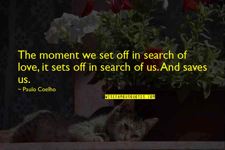 Life Searching Quotes By Paulo Coelho: The moment we set off in search of