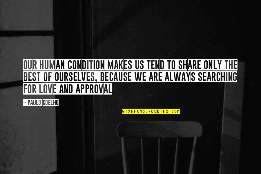 Life Searching Quotes By Paulo Coelho: Our human condition makes us tend to share