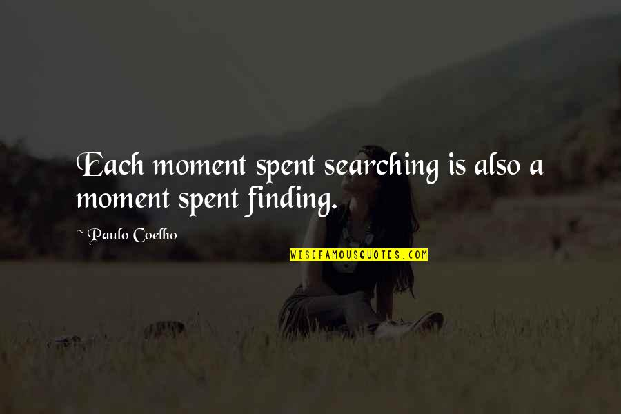Life Searching Quotes By Paulo Coelho: Each moment spent searching is also a moment