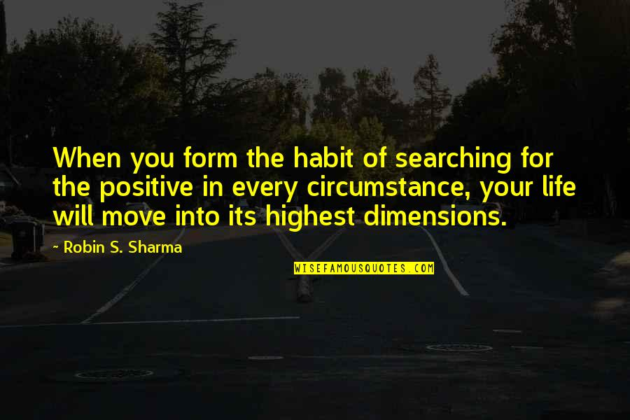 Life Searching Quotes By Robin S. Sharma: When you form the habit of searching for
